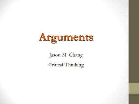 Arguments Jason M. Chang Critical Thinking. Lecture Outline I.Basics of an argument II.Identifying premises and conclusions.