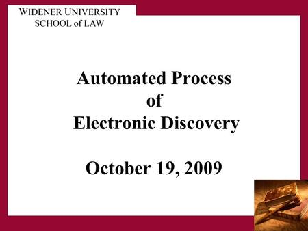 Automated Process of Electronic Discovery October 19, 2009.
