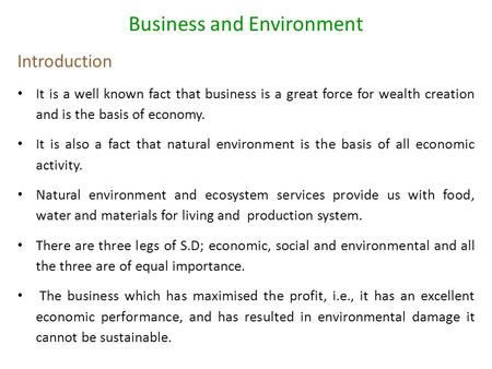 Business and Environment Introduction It is a well known fact that business is a great force for wealth creation and is the basis of economy. It is also.