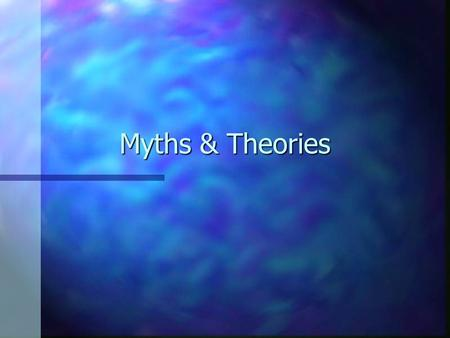 Myths & Theories. What are myths? n Myths are stories of human relationship with the divine. These stories are based more on religious truths rather than.