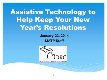 1 January 23, 2014 MATP Staff Assistive Technology to Help Keep Your New Year's Resolutions.