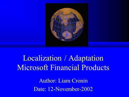 Localization / Adaptation Microsoft Financial Products Author: Liam Cronin Date: 12-November-2002.