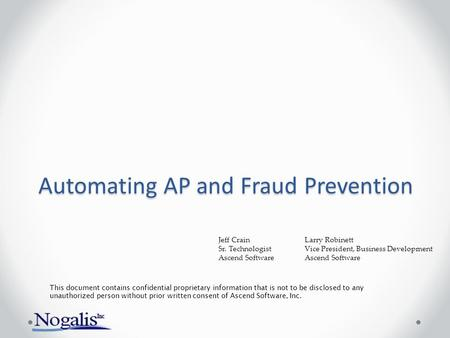 Automating AP and Fraud Prevention This document contains confidential proprietary information that is not to be disclosed to any unauthorized person without.