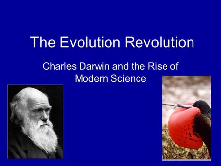 The Evolution Revolution Charles Darwin and the Rise of Modern Science.