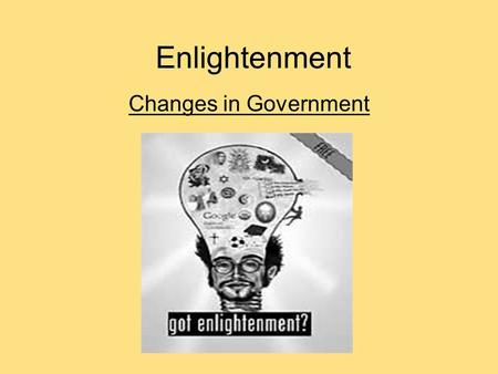 Enlightenment Changes in Government. 17.1 The Enlightenment The Enlightenment.