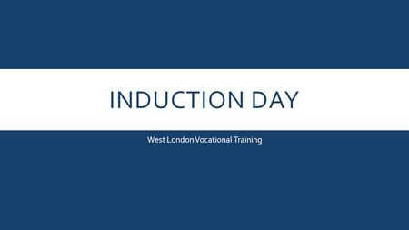 "INDUCTION DAY West London Vocational Training. MISSION STATEMENT The mission of the college is ""to ensure that through high quality teaching and learning."