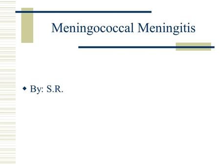 Meningococcal Meningitis  By: S.R.. What is Meningococcal Meningitis?  Its an infection of the lining around the brain and spinal cord  It can be caused.