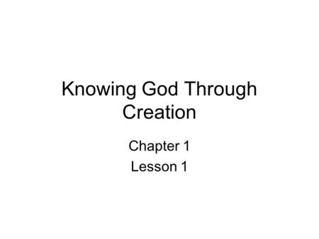 Knowing God Through Creation Chapter 1 Lesson 1. Read Daniel 3:52 When did you first realize that God exists? How do you know that God exists?