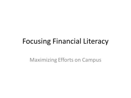 Focusing Financial Literacy Maximizing Efforts on Campus.