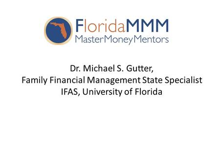 Dr. Michael S. Gutter, Family Financial Management State Specialist IFAS, University of Florida.