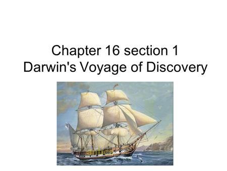 Chapter 16 section 1 Darwin's Voyage of Discovery.