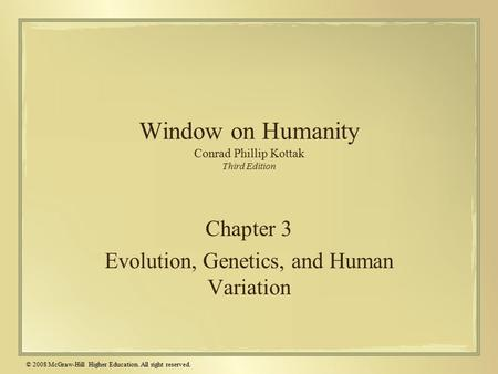 © 2008 McGraw-Hill Higher Education. All right reserved. Window on Humanity Conrad Phillip Kottak Third Edition Chapter 3 Evolution, Genetics, and Human.