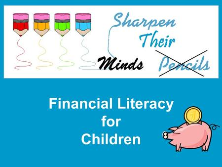 Financial Literacy for Children Minds Their. Smarter Texas is sponsored by TCEE, Opportunity Texas, and Bank of America.