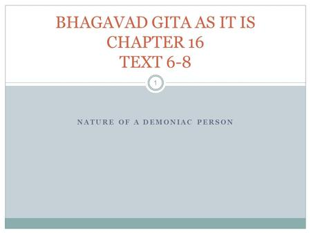 NATURE OF A DEMONIAC PERSON 1 BHAGAVAD GITA AS IT IS CHAPTER 16 TEXT 6-8.