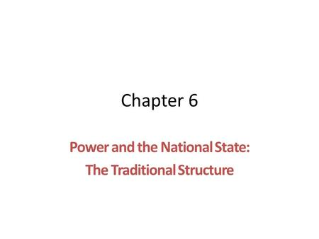 Chapter 6 Power and the National State: The Traditional Structure.