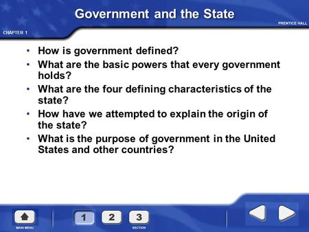 CHAPTER 1 Government <strong>and</strong> the State How is government defined? What are the basic powers that every government holds? What are the four defining characteristics.
