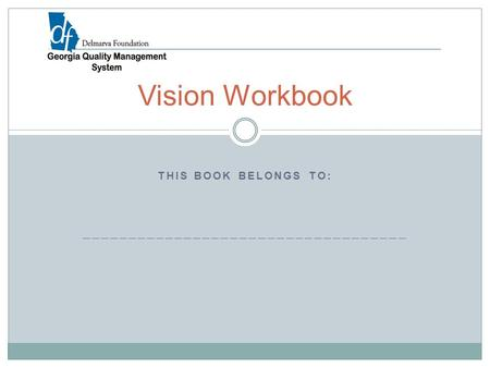 THIS BOOK BELONGS TO: ___________________________________ Vision Workbook.