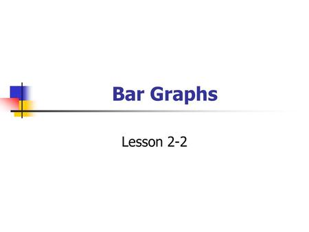 Bar Graphs Lesson 2-2. Bar Graphs A graph is a visual way to display data. A bar graph is used to compare data.