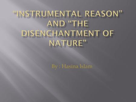 By : Hasina Islam.  The Age of Enlightenment (or simply the Enlightenment) is the era in Western philosophy and intellectual, scientific, and cultural.