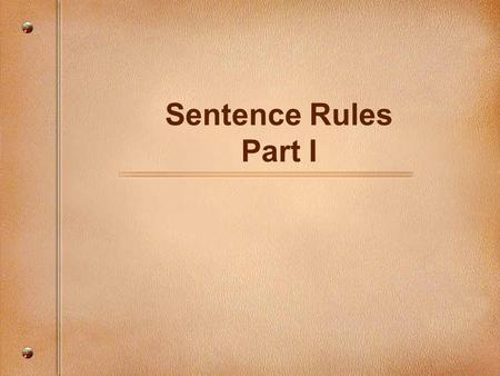 Sentence Rules Part I. What is a sentence? ● A sentence is a group of words with a subject and a verb that expresses a complete thought. ● Ex. The big,