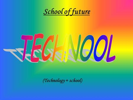 School of future (Technology + school). School is a place where students should feel good and know that they are safe. Unfourtunatley, nowadays normal.