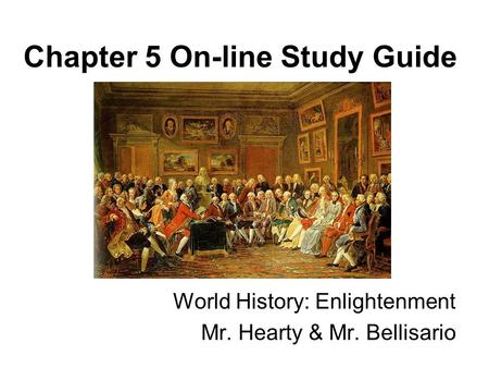 Chapter 5 On-line Study Guide World History: Enlightenment Mr. Hearty & Mr. Bellisario.