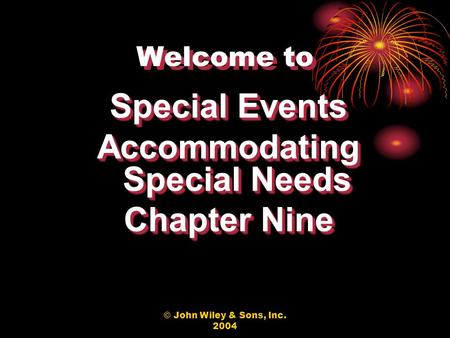 © John Wiley & Sons, Inc. 2004 Welcome to Special Events Accommodating Special Needs Chapter Nine Special Events Accommodating Special Needs Chapter Nine.
