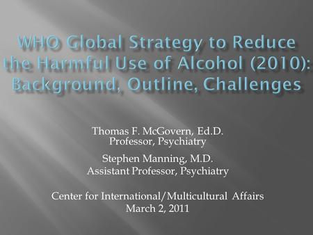 Thomas F. McGovern, Ed.D. Professor, Psychiatry Stephen Manning, M.D. Assistant Professor, Psychiatry Center for International/Multicultural Affairs March.