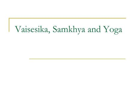 "Vaisesika, Samkhya and Yoga. Vaisesika as an atomic theory This is an early attempt at the scientific method. The word ""science"" can be traced back to."