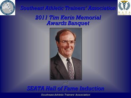 Southeast Athletic Trainers' Association Hall of Fame Southeast Athletic Trainers' Association 2011 Tim Kerin Memorial Awards Banquet and SEATA Hall of.