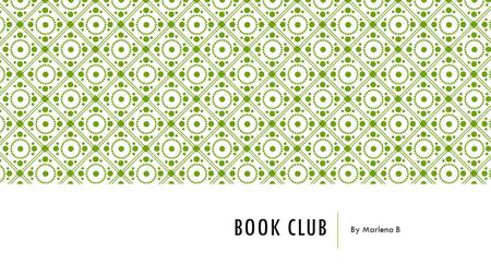 BOOK CLUB By Marlena B. SUMMARY A few days ago, I went to a book club with a few people. We ate dinner, talked about the book we had all read, and played.