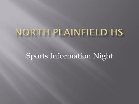 Sports Information Night. There are more opportunities to play in HS Sports Nationwide: 7,713,577, Statewide: 270,123  5.9 % of HS athletes participate.