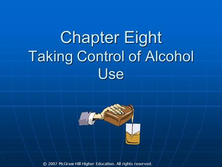 © 2007 McGraw-Hill Higher Education. All rights reserved. Chapter Eight Taking Control of Alcohol Use.
