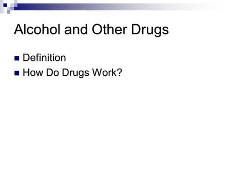 Alcohol and Other Drugs Definition Definition How Do Drugs Work? How Do Drugs Work?