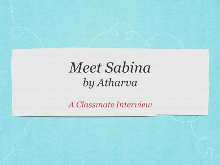 Meet Sabina by Atharva A Classmate Interview. Sabina This is Sabina Yeasmin. She is 8 years old. She and her family were born in Bangladesh. She speaks.