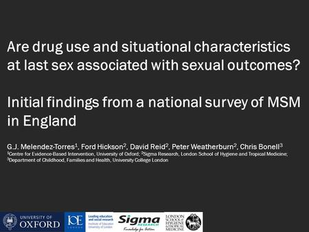 Are drug use and situational characteristics at last sex associated with sexual outcomes? Initial findings from a national survey of MSM in England G.J.
