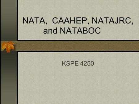 NATA, CAAHEP, NATAJRC, and NATABOC KSPE 4250. HX of NATA Dr. E.S. Bilke: The Trainer's Bible, 1917 Cramer published the First Aider in 1932 Late 1930's.