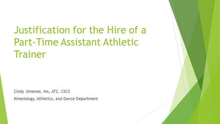 Justification for the Hire of a Part-Time Assistant Athletic Trainer Cindy Jimenez, MA, ATC, CSCS Kinesiology, Athletics, and Dance Department.