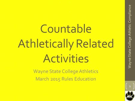 Countable Athletically Related Activities Wayne State College Athletics March 2015 Rules Education 1 Wayne State College Athletic Compliance.