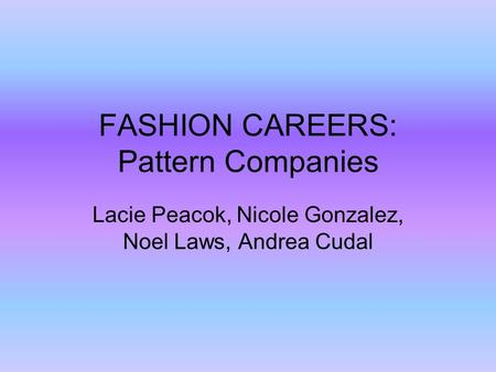 FASHION CAREERS: Pattern Companies Lacie Peacok, Nicole Gonzalez, Noel Laws, Andrea Cudal.