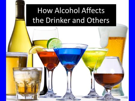 How Alcohol Affects the Drinker and Others. What is Alcohol? The most widely used drug A beverage that contains ethanol (a depressant that slows down.