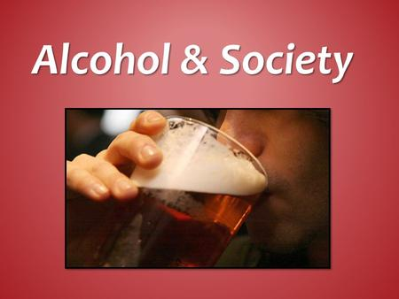 Alcohol & Society.  Alcohol causes premature death in a variety of ways. 1. Alcohol Poisoning 2. Accidents 3. Diseases from long term drinking.