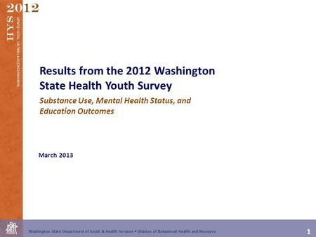 1 Washington State Department of Social & Health Services Division of Behavioral Health and Recovery 2012 W ASHINGTON S TATE H EALTHY Y OUTH S URVEY HYS.
