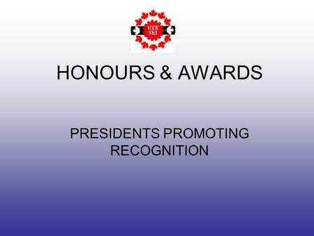 HONOURS & AWARDS PRESIDENTS PROMOTING RECOGNITION.