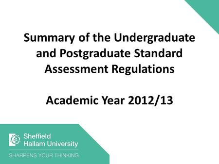 Summary of the Undergraduate and Postgraduate Standard Assessment Regulations Academic Year 2012/13.