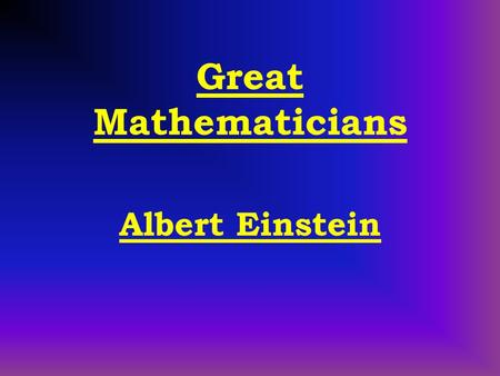 Great Mathematicians Albert Einstein. Contents FWhy I have chose Einstein FBackground FMarriages and Children FHonours and awards received FContributions.