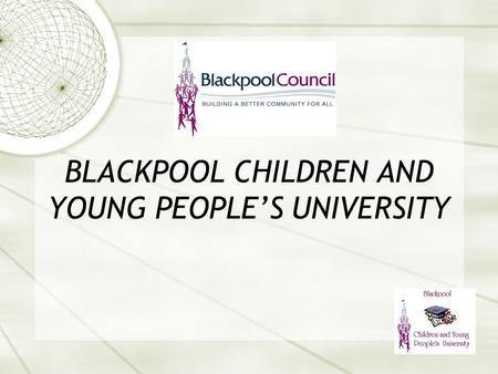 BLACKPOOL CHILDREN AND YOUNG PEOPLE'S UNIVERSITY.