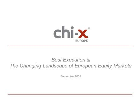 Best Execution & The Changing Landscape of European Equity Markets September 2008.