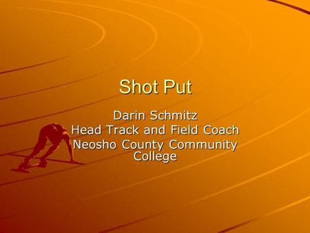 Shot Put Darin Schmitz Head Track and Field Coach Neosho County Community College.
