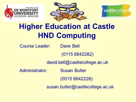 HE-Computing/BIT Higher Education at Castle HND Computing Course Leader:Dave Bell (0115 8842282) Administrator:Susan Butler.